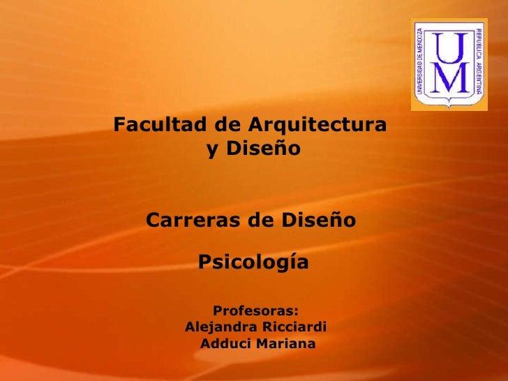 Facultad de Arquitectura  y Diseño Carreras de Diseño   Psicología Profesoras: Alejandra Ricciardi Adduci Mariana