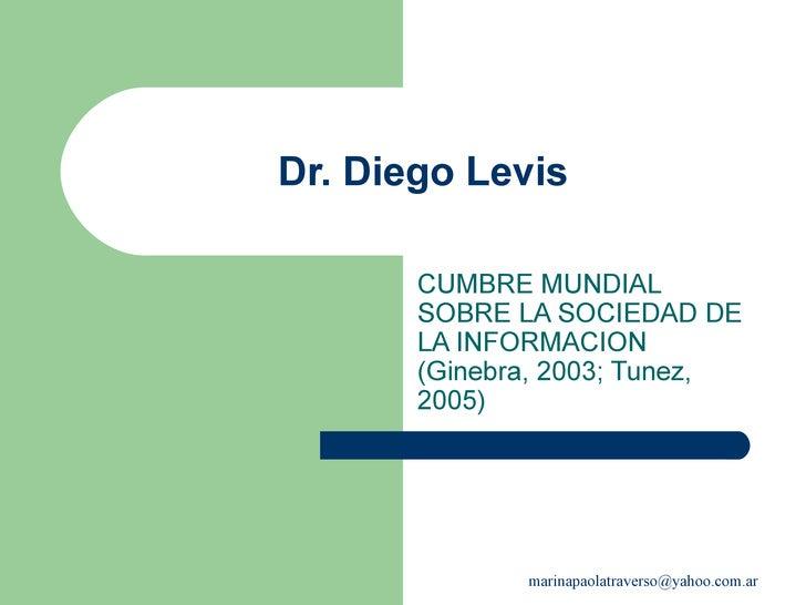 Dr. Diego Levis CUMBRE MUNDIAL SOBRE LA SOCIEDAD DE LA INFORMACION (Ginebra, 2003; Tunez, 2005)