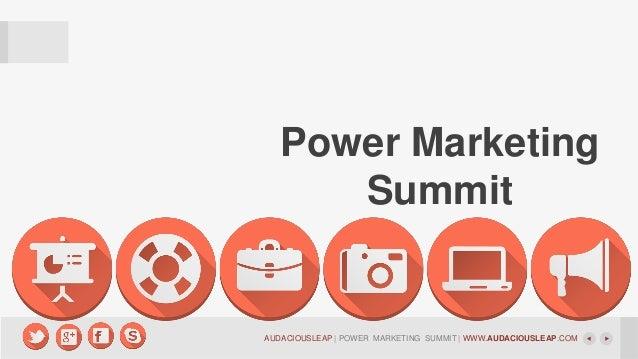 Power Marketing Summit  AUDACIOUSLEAP | POWER MARKETING SUMMIT | WWW.AUDACIOUSLEAP.COM