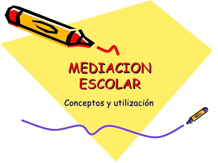 MEDIACION ESCOLAR Conceptos y utilización