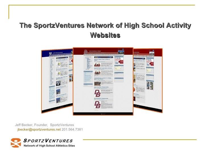The SportzVentures Network of High School Activity Websites <ul><ul><li>Jeff Becker, Founder,  SportzVentures  </li></ul><...