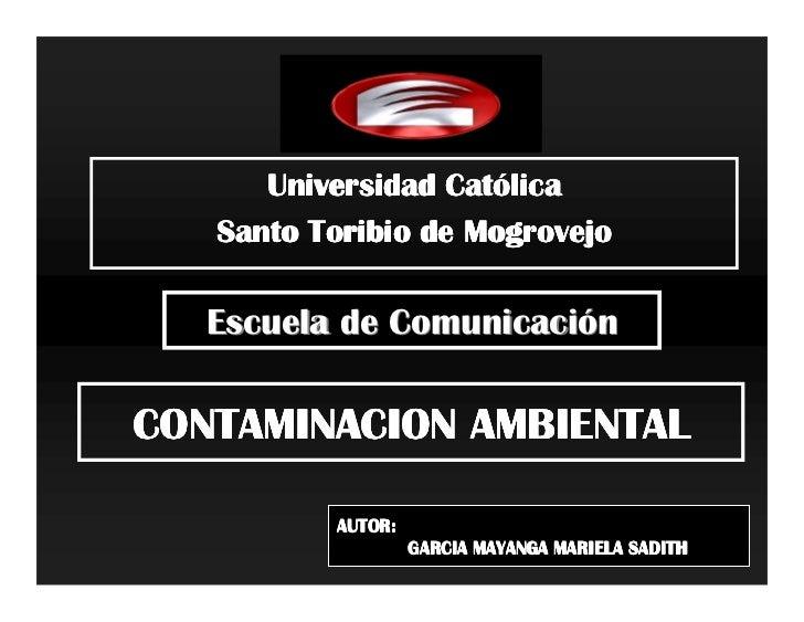 Cató       Universidad Católica    Santo Toribio de Mogrovejo     Escuela de Comunicación  CONTAMINACION AMBIENTAL        ...