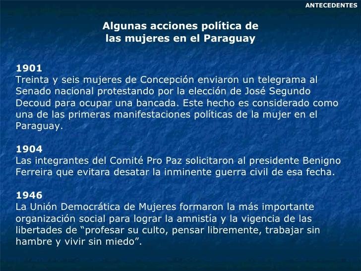 Algunas acciones política de las  mujeres en el Paraguay ANTECEDENTES 1901 Treinta y seis mujeres de Concepción enviaron u...