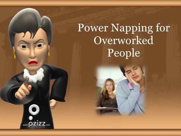Power Napping for Overworked People
