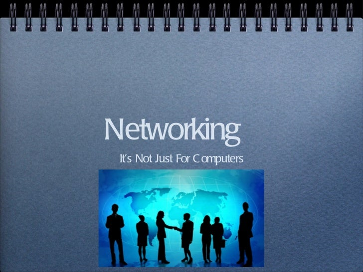 Networking <ul><li>It's Not Just For Computers </li></ul>