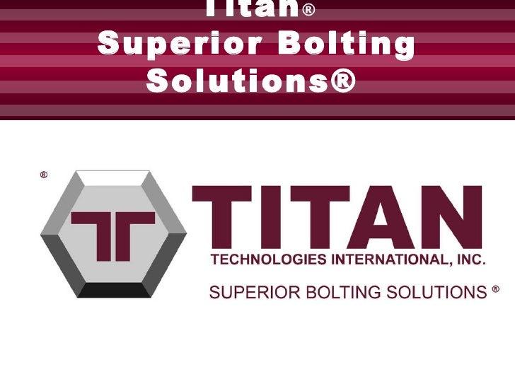 Titan ® Superior Bolting Solutions®