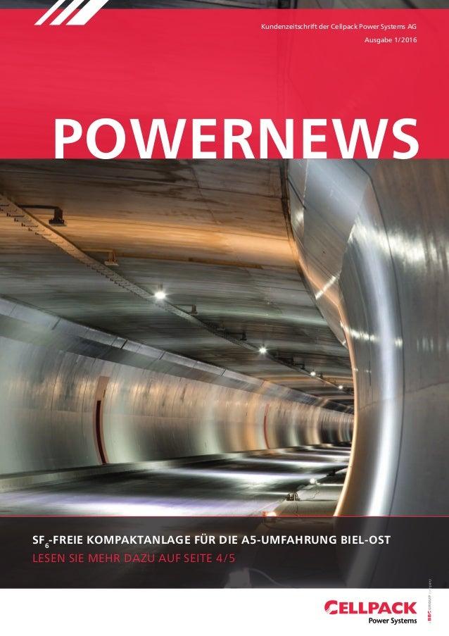powernews Kundenzeitschrift der Cellpack Power Systems AG Ausgabe 1/2016 SF6 -freie kompaktanlage für die a5-umfahrung bie...
