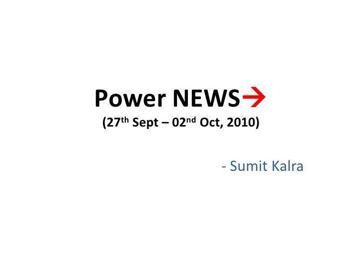 Power NEWS(27th Sept – 02nd Oct, 2010)<br />- SumitKalra<br />