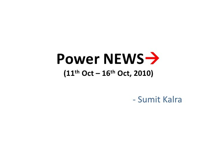 Power NEWS(11thOct – 16thOct, 2010)<br />- SumitKalra<br />