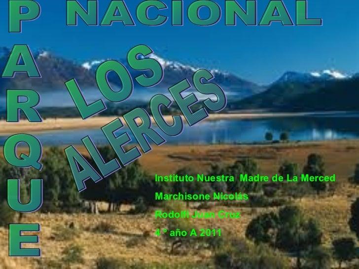 P A R Q U E LOS ALERCES NACIONAL Instituto Nuestra  Madre de La Merced Marchisone Nicolás Rodolfi Juan Cruz 4 º año A 2011