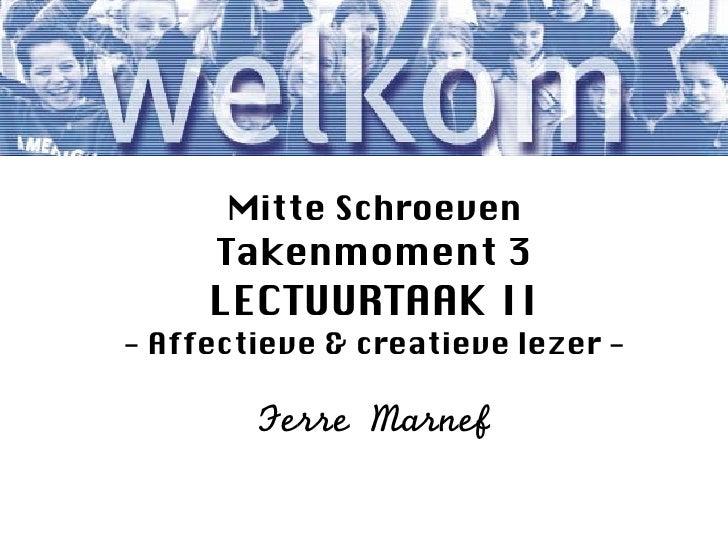 Mitte Schroeven     Takenmoment 3     LECTUURTAAK II- Affectieve & creatieve lezer -        Ferre Marnef