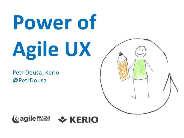 Power of Agile UXPetr Douša, Kerio@PetrDousa<br />