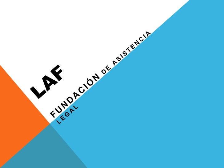 LAF <br />Fundación de Asistencia Legal<br />