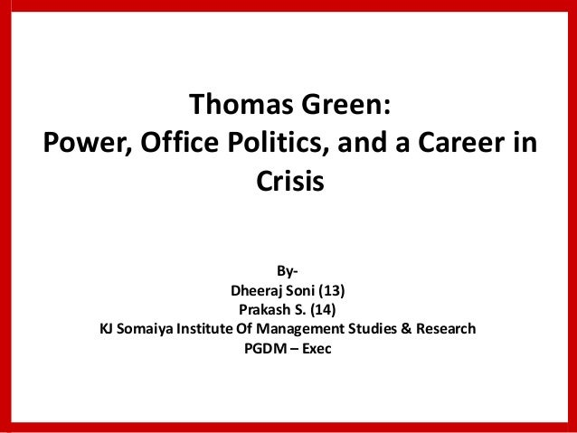 """thomas green power office and a career in crisis Free essay: problem: in the case of """"thomas green: power, office politics, and a  career in crisis"""", it describes the dilemma of thomas green."""