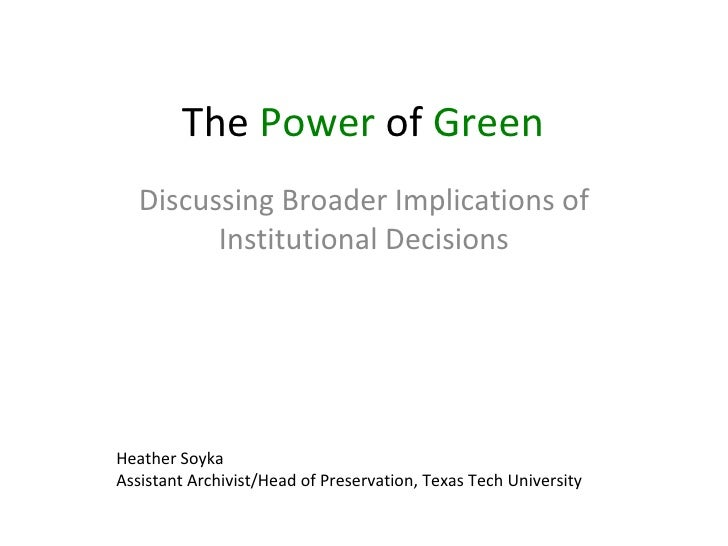The  Power  of  Green Discussing Broader Implications of Institutional Decisions Heather Soyka Assistant Archivist/Head of...