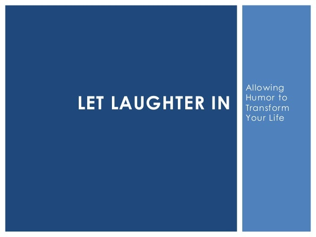 AllowingHumor toTransformYour LifeLET LAUGHTER IN