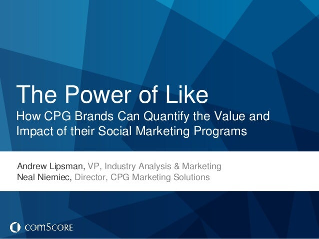 The Power of LikeHow CPG Brands Can Quantify the Value andImpact of their Social Marketing ProgramsAndrew Lipsman, VP, Ind...
