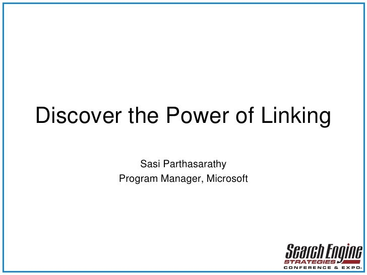 Discover the Power of Linking             Sasi Parthasarathy         Program Manager, Microsoft