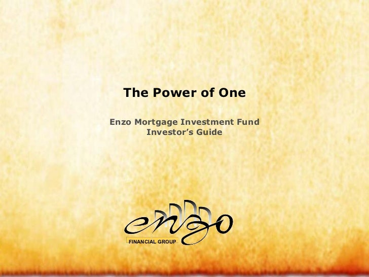 The Power of One Enzo Mortgage Investment Fund Investor's Guide FINANCIAL GROUP