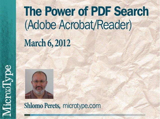 The Power of PDF Search(Adobe Acrobat/Reader)March 6, 2012Shlomo Perets, microtype.com