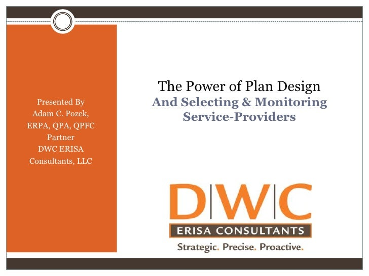 The Power of Plan DesignAnd Selecting & MonitoringService-Providers<br />Presented By<br />Adam C. Pozek,<br />ERPA, QPA, ...