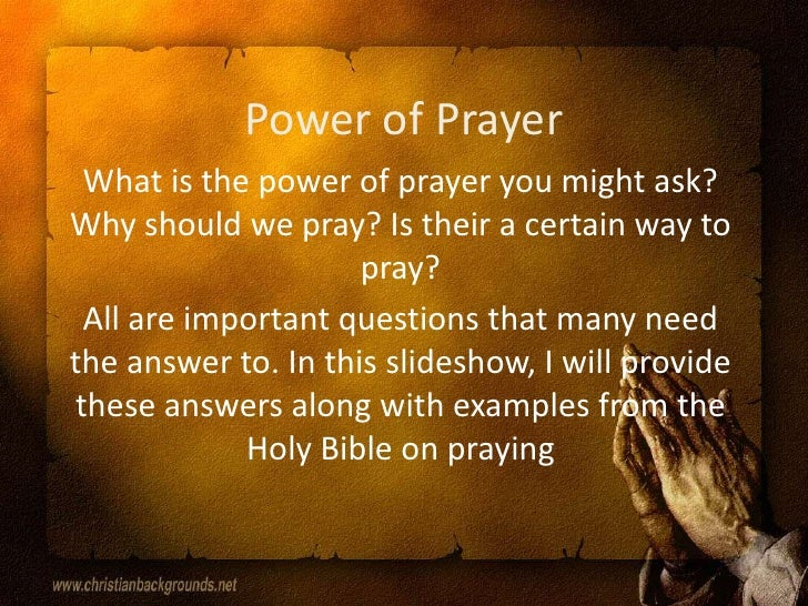 Power of Prayer<br />What is the power of prayer you might ask? Why should we pray? Is their a certain way to pray?<br />A...