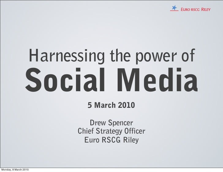 Harnessing the power of                 Social Media                             5 March 2010                             ...