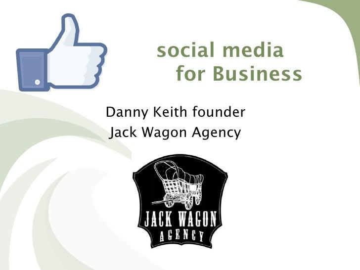 social media        for BusinessDanny Keith founderJack Wagon Agency