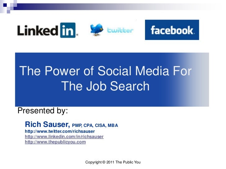 The Power of Social Media For      The Job SearchPresented by: Rich Sauser, PMP, CPA, CISA, MBA http://www.twitter.com/ric...