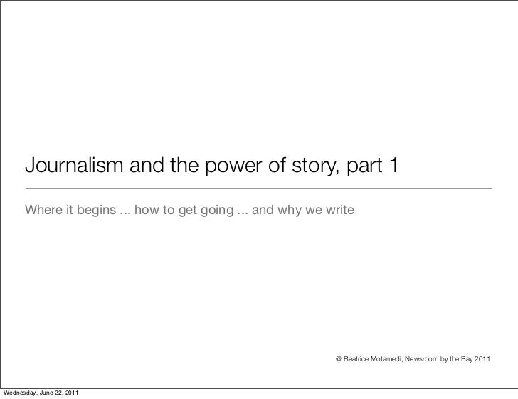 Journalism and the power of story, part 1      Where it begins ... how to get going ... and why we write                  ...