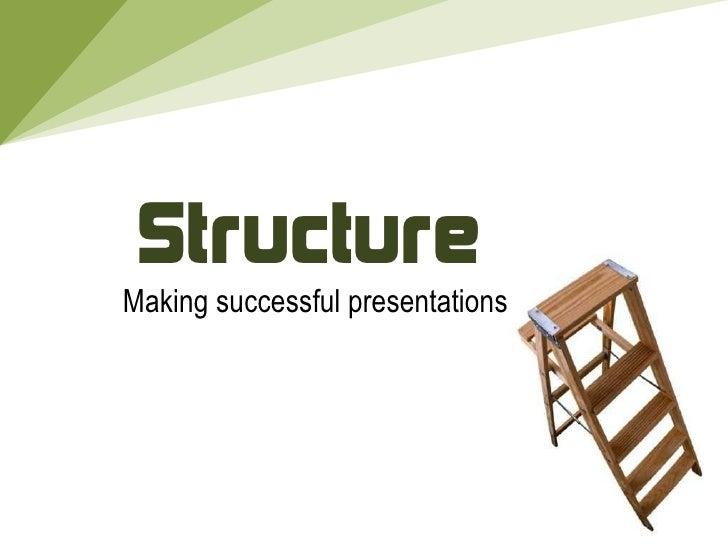 Structure Making successful presentations