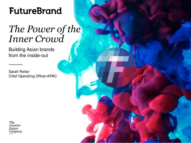 The Power of theInner CrowdBuilding Asian brandsfrom the inside-outSarah ReiterChief Operating Officer APAC