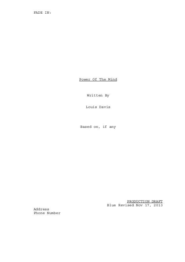 FADE IN:  Power Of The Mind  Written By Louis Davis  Based on, if any  PRODUCTION DRAFT Blue Revised Nov 17, 2013 Address ...