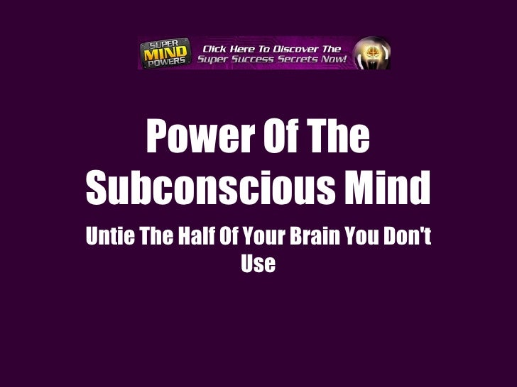 Power Of The Subconscious Mind: Untie The Half Of Your Brain You Don't Use