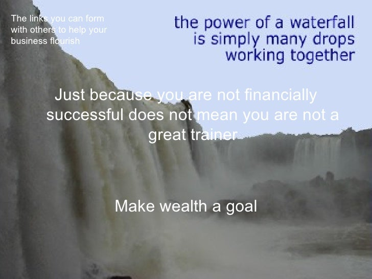 Just because you are not financially successful does not mean you are not a great trainer Make wealth a goal The links you...