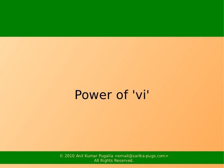 Power of vi© 2010 Anil Kumar Pugalia <email@sarika-pugs.com>               All Rights Reserved.