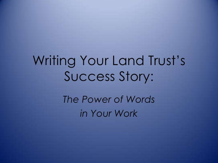 Writing Your Land Trust's      Success Story:    The Power of Words       in Your Work
