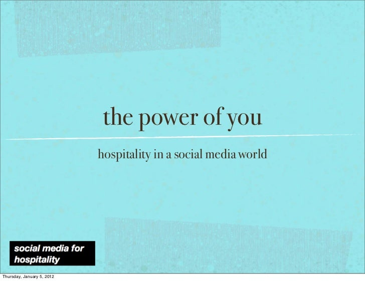 the power of you                            hospitality in a social media worldThursday, January 5, 2012
