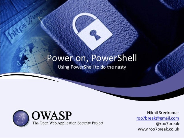 Power on, PowerShell  Using PowerShell to do the nasty                                          Nikhil Sreekumar          ...