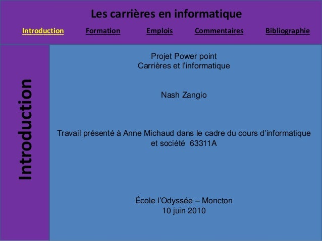 Les carrières en informatique Introduction EmploisFormation Commentaires BibliographieIntroduction Projet Power point Carr...
