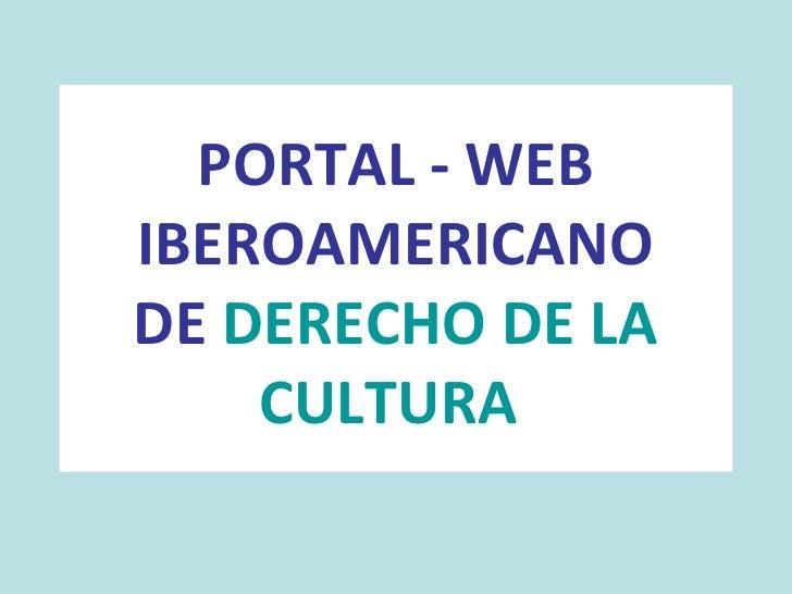 PORTAL - WEB IBEROAMERICANO DE  DERECHO DE LA CULTURA