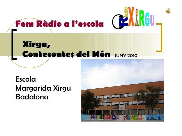 Fem Ràdio a l'escola   Xirgu,    Contecontes del Món   JUNY 2010 Escola  Margarida Xirgu  Badalona