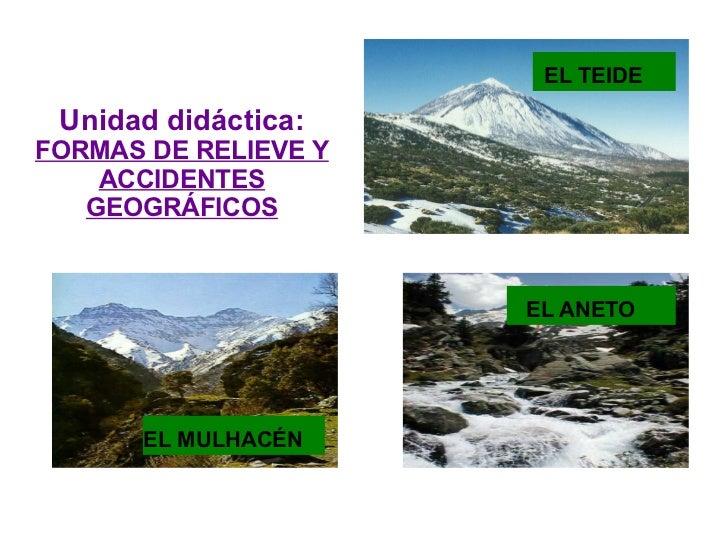Unidad didáctica:  FORMAS DE RELIEVE Y ACCIDENTES GEOGRÁFICOS EL TEIDE  EL ANETO  EL MULHACÉN