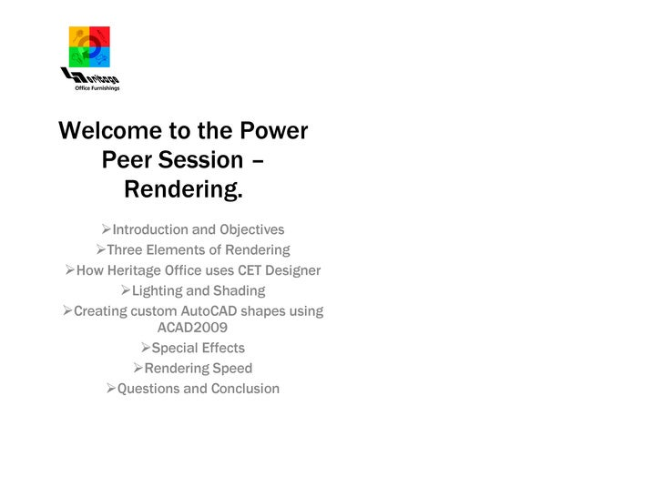 Welcome to the Power Peer Session – Rendering. <ul><li>Introduction and Objectives </li></ul><ul><li>Three Elements of Ren...