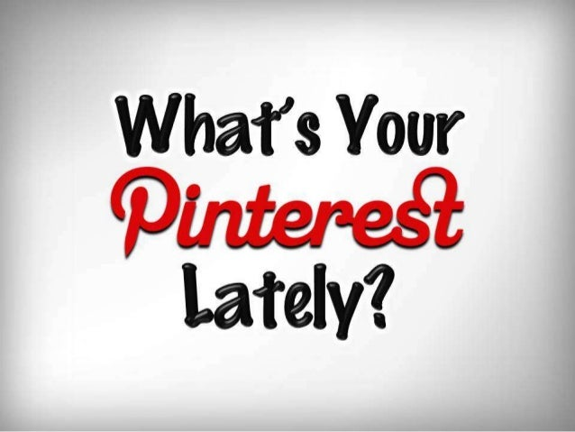 What's Your Pinterest Lately?