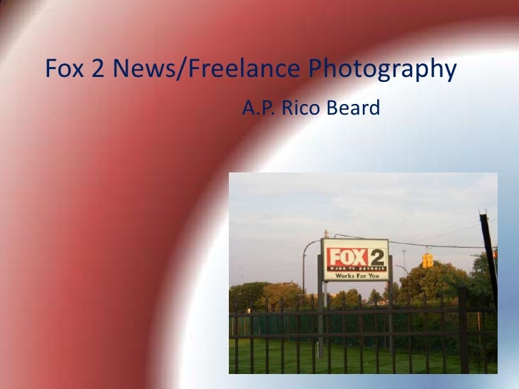 Fox 2 News/Freelance Photography                A.P. Rico Beard