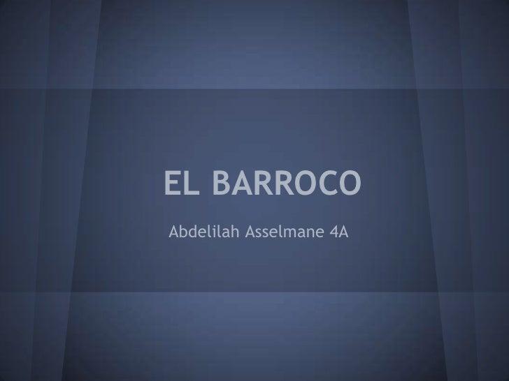 EL BARROCOAbdelilah Asselmane 4A