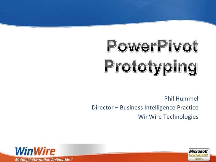PowerPivotPrototyping<br />Phil Hummel<br />Director – Business Intelligence Practice<br />WinWire Technologies<br />