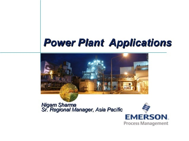 Power Plant ApplicationsPower Plant ApplicationsNigam SharmaNigam SharmaSr. Regional Manager, Asia PacificSr. Regional Man...