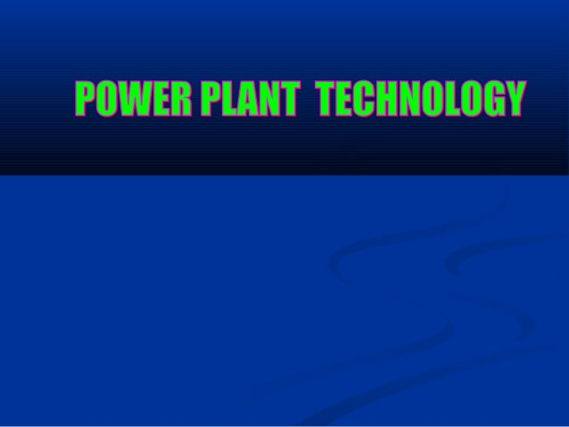 POWER PLANT TECHNOLOGY  The engineering & technology involve in the production or generation of electricity is called as P...